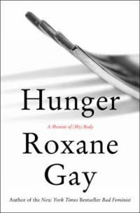 Cover image for Hunger : : a memoir of (my) body