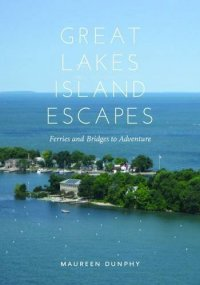 Cover image for Great lakes island escapes : : ferries and bridges to adventure