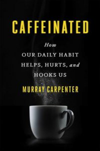 Cover image for Caffeinated : : how our daily habit helps, hurts, and hooks us