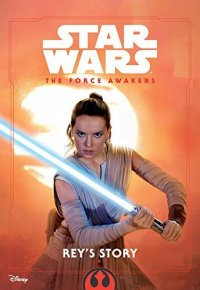 Cover image for Star wars: The Force awakens, Rey's story