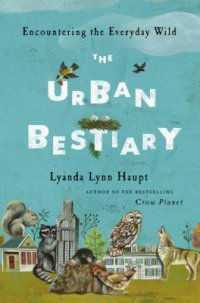 Cover image for The urban bestiary : : encountering the everyday wild
