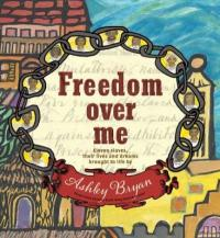 Cover image for Freedom over me : : eleven slaves, their lives and dreams brought to life