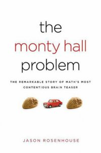 Cover image for The Monty Hall problem : : the remarkable story of math's most contentious brainteaser