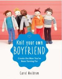 Cover image for Knit your own boyfriend : : create the man you've been yarning for