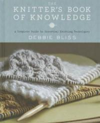 Cover image for The knitter's book of knowledge : : a complete guide to essential knitting techniques