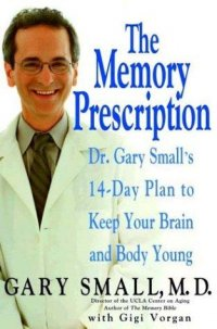 Cover image for The memory prescription : : Dr. Gary Small's 14-day plan to keep your brain and body young