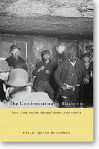 Cover image for The condemnation of blackness : : race, crime, and the making of modern urban America