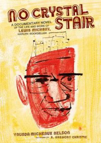 Cover image for No crystal stair : : a documentary novel of the life and work of Lewis Michaux, Harlem bookseller