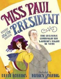 Cover image for Miss Paul and the president : : the creative campaign for women's right to vote
