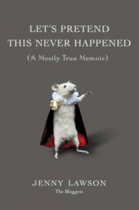 Cover image for Let's pretend this never happened : : (a mostly true memoir)