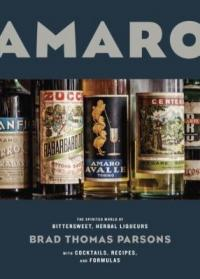 Cover image for Amaro : : the spirited world of bittersweet, herbal liqueurs with cocktails, recipes and formulas