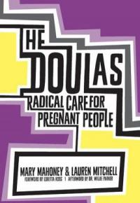 Cover image for The Doulas! : : radical care for pregnant people