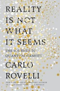 Cover image for Reality is not what it seems : : the journey to quantum gravity