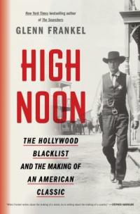Cover image for High noon : : the Hollywood blacklist and the making of a legend