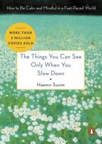 Cover image for The things you can see only when you slow down : : how to be calm and mindful in a fast-paced world