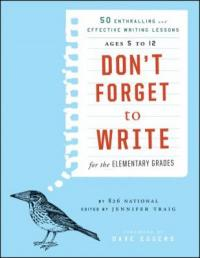 Cover image for Don't forget to write for the elementary grades : : 50 enthralling and effective writing lessons ages 5 to 12