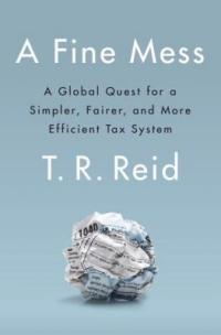 Cover image for A fine mess : : a global quest for a simpler, fairer, and more efficient tax system