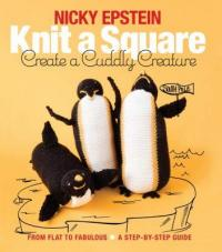 Cover image for Knit a square, create a cuddly creature : : from flat to fabulous : a step-by-step guide