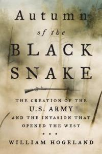 Cover image for Autumn of the Black Snake : : the creation of the U.S. Army and the invasion that opened the West