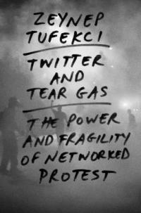 Cover image for Twitter and tear gas : : the power and fragility of networked protest