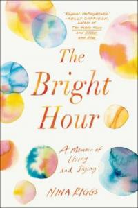 Cover image for The bright hour : : a memoir of living and dying