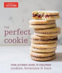 Cover image for The perfect cookie : : your ultimate guide to foolproof cookies, brownies & bars