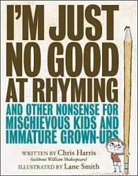 Cover image for I'm just no good at rhyming and other nonsense for mischievous kids and immature grown-ups
