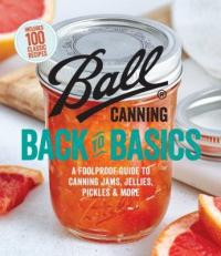 Cover image for Ball canning back to basics : : a foolproof guide to canning jams, jellies, pickles & more.