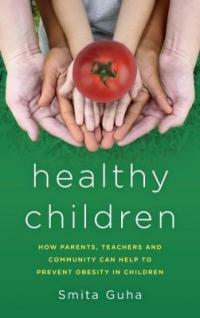 Cover image for Healthy children : : how parents, teachers, and community can help to prevent obesity in children
