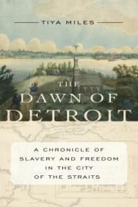 Cover image for The dawn of Detroit : : a chronicle of slavery and freedom in the city of the straits