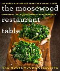 Cover image for The Moosewood Restaurant table : : 250 brand-new recipes from the natural foods restaurant that revolutionized eating in America