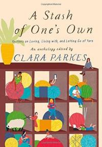 Cover image for A stash of one's own : : knitters on loving, living with, and letting go of yarn