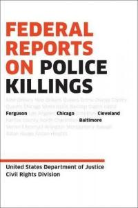 Cover image for Federal reports on police killings : : Ferguson, Cleveland, Baltimore, and Chicago