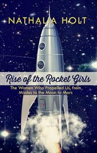 Cover image for Rise of the rocket girls : : the women who propelled us, from missiles to the moon to Mars
