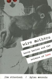 Cover image for Wire mothers : : Harry Harlow and the science of love