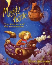 Cover image for Maddy Kettle : : the adventure of the Thimblewitch