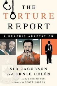 Cover image for The torture report : : a graphic adaptation / Sid Jacobson and Ernie Colón ; introduction by Jane Mayer ; afterword by Scott Horton.
