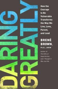 Cover image for Daring Greatly : How the Courage to Be Vulnerable Transforms the Way We Live, Love, Parent, and Lead