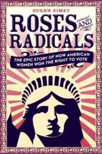 Cover image for Roses and radicals : : the epic story of how American women won the right to vote