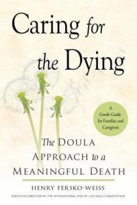 Cover image for Caring for the dying : : the doula approach to a meaningful death