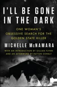 Cover image for I'll be gone in the dark : : one woman's obsessive search for the Golden State Killer