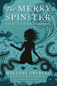 Cover image for The merry spinster : : tales of everyday horror