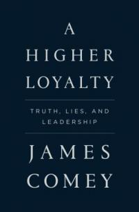 Cover image for A higher loyalty : : truth, lies, and leadership