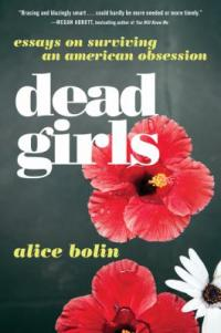 Cover image for Dead girls : : essays on surviving American culture