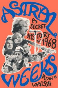 Cover image for Astral weeks : : a secret history of 1968
