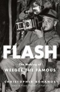 Cover image for Flash : : the making of Weegee the Famous