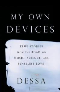 Cover image for My own devices : : essays from the road on music, science, and senseless love