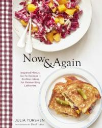 Cover image for Now & again : : go-to recipes, inspired menus + endless ideas for reinventing leftovers