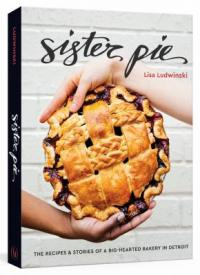 Cover image for Sister Pie : : the recipes & stories of a big-hearted bakery in Detroit