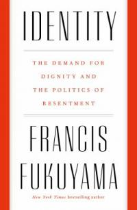 Cover image for Identity : : the demand for dignity and the politics of resentment